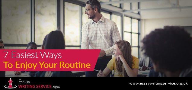 7 Easiest Ways To Enjoy Your Routine